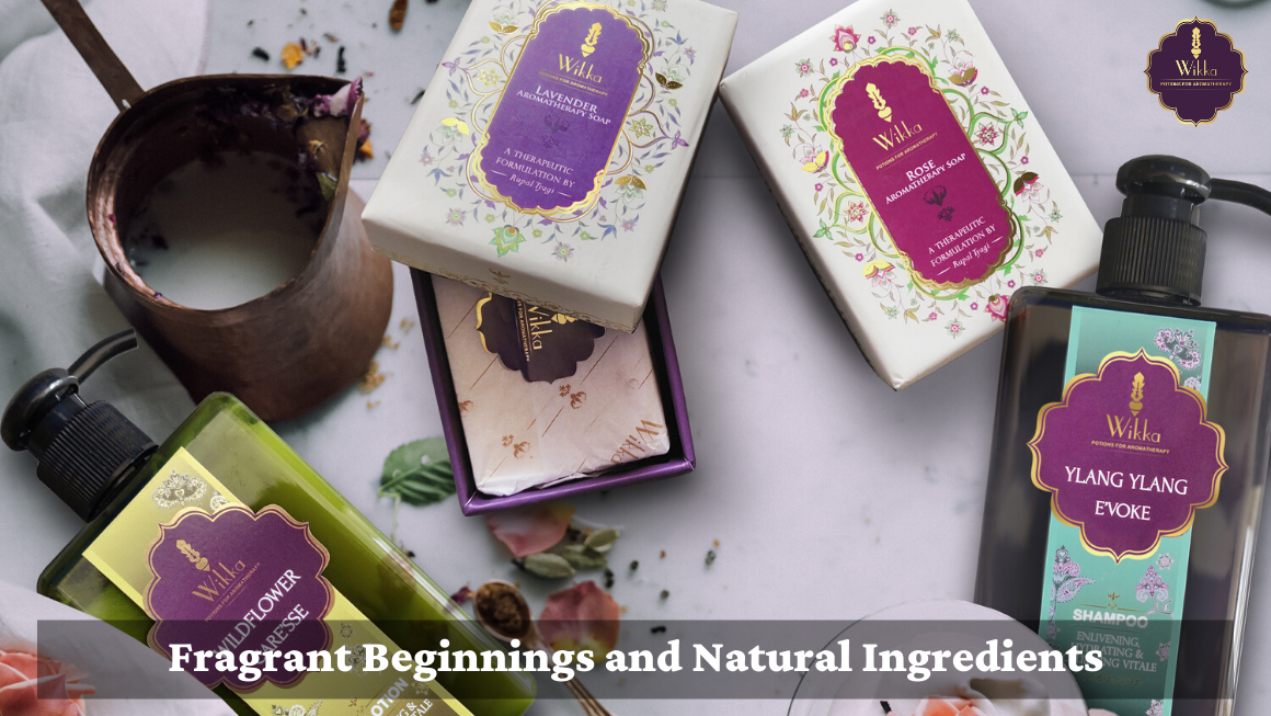 Fragrant Beginnings and Natural Ingredients